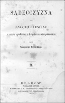 Sądecczyzna za Jagiellonów z miasty spiskiemi i księstwem oświęcimskiem