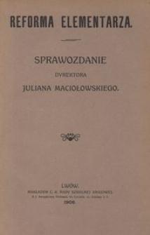 Reforma elementarza. Sprawozdanie dyrektora Juliana Maciołowskiego