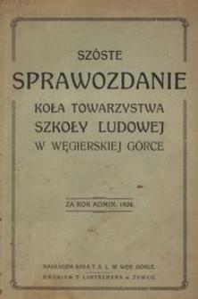 Szóste sprawozdanie Koła Towarzystwa Szkoły Ludowej w Węgierskiej Górce za rok admin[istracyjny] 1924