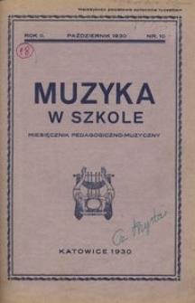 Muzyka w szkole. Miesięcznik pedagogiczno-muzyczny, 1930, R. 2, nr 10