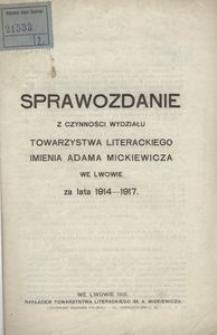 Sprawozdanie z czynności Wydziału Towarzystwa Literackiego imienia Adama Mickiewicza we Lwowie za lata 1914-1917