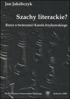 Szachy literackie ? : rzecz o twórczości Karola Irzykowskiego