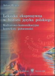 Leksyka ekspresywna w historii języka polskiego : kulturowo-komunikacyjne konteksty potoczności