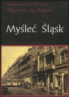 Myśleć Śląsk : wybór esejów