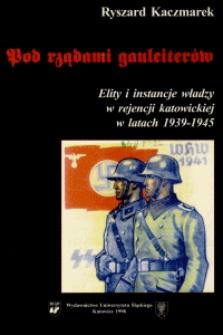 Pod rządami gauleiterów : elity i instancje władzy w rejencji katowickiej w latach 1939-1945