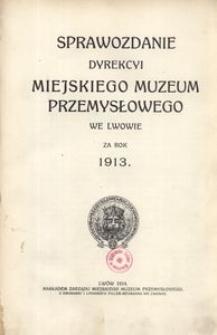 Sprawozdanie Dyrekcyi Miejskiego Muzeum Przemysłowego we Lwowie za rok 1913