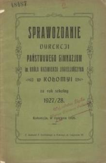 Sprawozdanie Dyrekcji Państwowego Gimnazjum im. Króla Kazimierza Jagiellończyka w Kołomyi za rok szkolny 1927/28