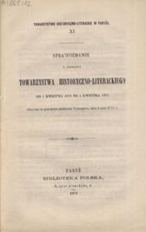 XI. Sprawozdanie z czynności Towarzystwa Historyczno-Literackiego od 1 kwietnia 1872 do 1 kwietnia 1873