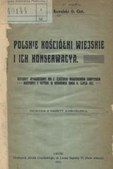 Polskie kościółki wiejskie i ich konserwacya. Referat wygłoszony na I Zjeździe Miłośników Zabytków Historyi i Sztuki w Krakowie dnia 4 lipca 1911