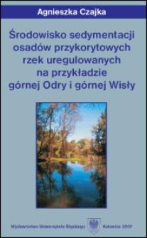 Środowisko sedymentacji osadów przykorytowych rzek uregulowanych na przykładzie górnej Odry i górnej Wisły