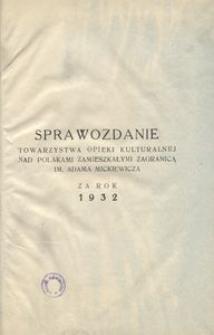 """Sprawozdanie """"Towarzystwa Opieki Kulturalnej nad Polakami Zamieszkałymi za Granicą im. Adama Mickiewicza"""" za rok 1932"""