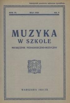 Muzyka w szkole. Miesięcznik pedagogiczno-muzyczny, 1931/32, R. 4, nr 9