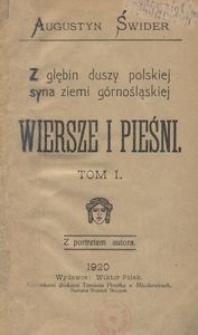 Z głębin duszy polskiej syna ziemi górnośląskiej. Wiersze i pieśni. T. 1