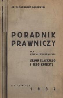 Poradnik prawniczy dla prac ustawodawczych Sejmu Śląskiego i jego komisyj. (Unifikacja prawna Województwa Śląskiego na tle poszczególnych urządzeń i pojęć prawnych 1922-1937)