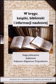 W kręgu książki, biblioteki i informacji naukowej : księga jubileuszowa dedykowana Profesorowi Zbigniewowi Żmigrodzkiemu