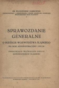 Sprawozdanie generalne o budżecie województwa Śląskiego na rok administracyjny 1937/38 obrazujące ważniejsze prace administracji śląskiej