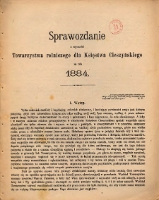 Sprawozdanie z Czynności Towarzystwa Rolniczego dla Księstwa Cieszyńskiego za Rok 1884