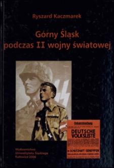 Górny Śląsk podczas II wojny światowej : między utopią niemieckiej wspólnoty narodowej a rzeczywistością okupacji na terenach wcielonych do Trzeciej Rzeszy