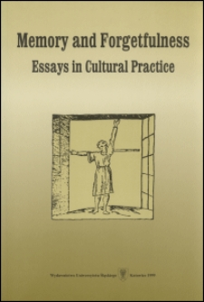 Memory and forgetfulness : essays in cultural practice