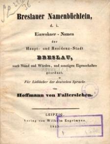 Breslauer Namenbuchlein d. i. Einwohner Namen der Haupt und Residenz-Stadt Breslau, nach Stand und Wurden und sonstigen Eigenschaften geordnet