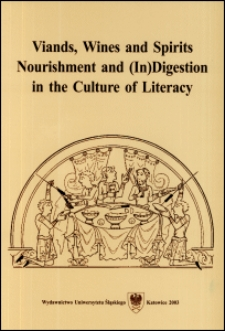 Viands, wines and spirits : nourishment and (in)digestion in the culture of literacy : essays in cultural practice