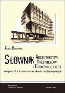 Słownik architektów, inżynierów i budowniczych związanych z Katowicami w okresie międzywojennym