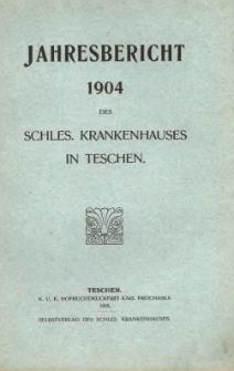 Jahresbericht des Schles. Krankenhauses in Teschen, 1904