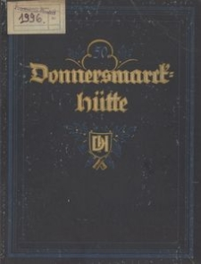Donnersmarckhütte 1872-1922. Denkschrift zum 50 jährigen Bestehen als Aktien-Gesellschaft