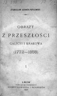 Obrazy z przeszłości Galicyi i Krakowa (1772-1858). [Cz. 1]. Lwów i Lwowianie