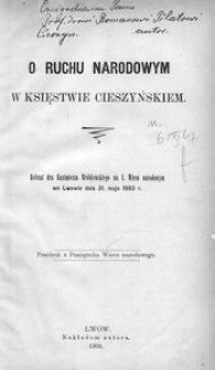 O ruchu narodowym w Księstwie Cieszyńskiem. Referat dra Kazimierza Wróblewskiego na I. Wiecu narodowym we Lwowie dnia 31. maja 1903 r.