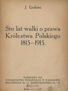 Sto lat walki o prawa Królestwa Polskiego 1815-1915