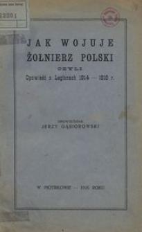 Jak wojuje żołnierz polski czyli Opowieść o legionach 1914-1916 r.