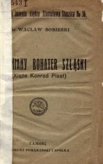 Zapomniany bohater szląski. (Xiąże Konrad Piast)