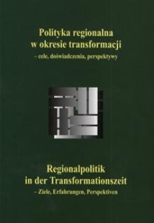 Polityka regionalna w okresie transformacji : cele, doświadczenia, perspektywy : księga jubileuszowa dedykowana profesorowi dr. hab. Klausowi Gloede w siedemdziesiątą rocznicę urodzin
