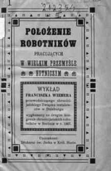 Położenie robotników pracujących w wielkim przemyśle hutniczym. Wykład Franciszka Wiebera, przewodniczącego chrześcijańskiego Związku metalowców w Duisburgu, wygłoszony na drugim kongresie chrześcijańskich robotników w Berlinie w r. 1907