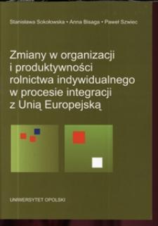 Zmiany w organizacji i produktywności rolnictwa indywidualnego w procesie integracji z Unią Europejską : (na przykładzie badań w województwie opolskim)