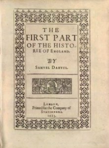 The first part of the historie of England. By Samvel Danyel