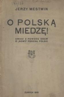 """O polską miedzę!. Uwagi z powodu obaw o """"nowy"""" podział Polski"""