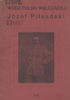 Wódz Polski walczącej Józef Piłsudski