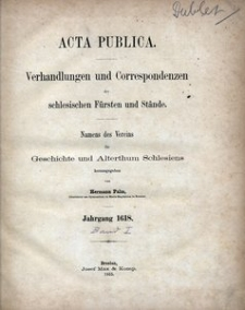 Acta publica. Verhandlungen und Korrespondenzen der schlesischen Fürsten und Stände. [Bd. 1], Jg. 1618