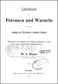 Lehrbuch der Potenzen und Wurzeln : nebst einer Sammlung von 3296 gelösten & ungelösten Beispielen zum Gerauch an niederen und höheren Schulen, sowie zum rationellen Selbststudium