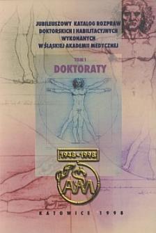 Jubileuszowy katalog rozpraw doktorskich i habilitacyjnych wykonanych w Śląskiej Akademii Medyczne. T1. Doktoraty