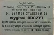 Dąbrowa. W Sali Resursy Miejscowej. We wtorek dnia 11 maja r. 1915 dr Szymon Starkiewicz wygłosi odczyt