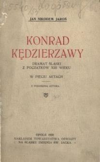 Konrad Kędzierzawy. Dramat śląski z początków XIII wieku w pięciu aktach