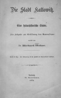 Die Stadt Kattowitz. Eine kulturhistorische Studie. Als Festgabe zur Eröffnung des Gymnasiums