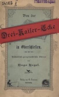 Von der Drei-Kaiser-Ecke in Oberschlesien. Historisch-geographische Skizze