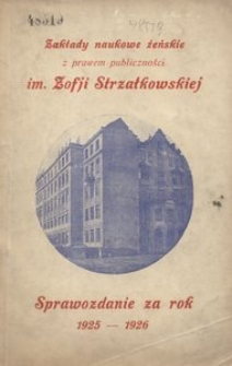 Sprawozdanie Zakładów Naukowych Żeńskich im. Zofji Strzałkowskiej we Lwowie. Za rok szkolny 1925/6