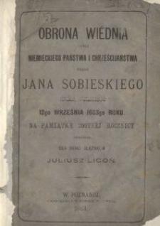 Obrona Wiédnia czyli niemieckiego państwa i chrześcijaństwa przez Jana Sobieskiego króla polskiego 12go września 1683go roku. Na pamiątkę 200tnéj rocznicy
