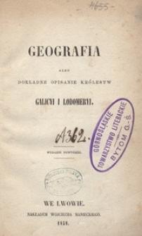 Geografia albo dokładne opisanie królestw Galicyi i Lodomeryi. - Wydanie powtórne