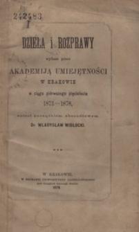 Dzieła i rozprawy wydane przez Akademiją Umiejętności w Krakowie w ciągu pierwszego pięciolecia 1873-1878. Spisał porządkiem abecadłowym Władysław Wisłocki